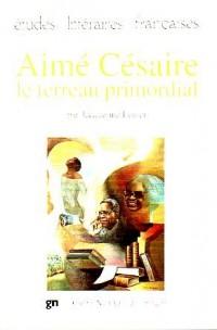 Aime Cesaire - le terreau primordial