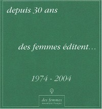 Des femmes du M.L.F. éditent... : 30 ans d'édition, 1974-2004