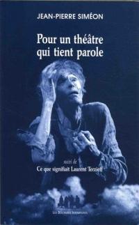 Pour un théâtre qui tient parole : Suivi de Ce que signifiait Laurent Terzieff
