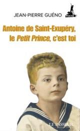 Antoine de Saint-Exupéry, le Petit Prince, c'est toi [Poche]