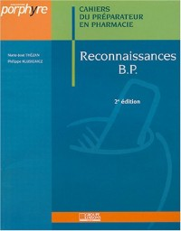 Cahiers du préparateur en pharmacie : Reconnaissances B.P