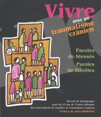 Vivre avec un traumatisme crânien : Paroles de blessés, paroles de familles