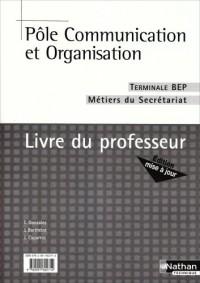 Pôle Communication et Organisation Tle BEP Métiers de secrétariat : Livre du professeur
