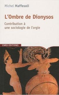 L'Ombre de Dionysos : Contribution à une sociologie de l'orgie