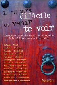 Il me sera difficile de venir te voir : Correspondances littéraires sur les conséquences de la politique française d'immigration