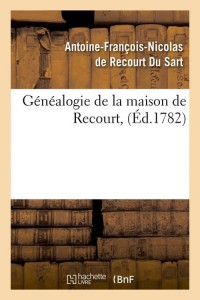 Généalogie de la Maison de Recourt  ed 1782
