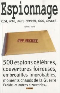 Espionnage : CIA, MI6, KGB, SDECE, OSS, Stasi. 500 espions célèbres, couvertures foireuses, embrouilles improbables, moments chauds de la guerre froide, et autres bizarreries.