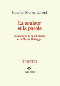 La couleur et la parole: Les chemins de Paul Cézanne et de Martin Heidegger