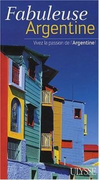 Fabuleuse Argentine : Vivez la passion de l'Argentine !