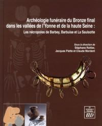 Archéologie Funeraire du Bronze Final Dans les Bassins de l Yonne et de la Haute Seine