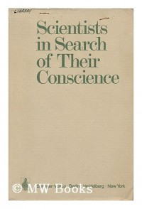 Scientists in Search of Their Conscience [By] Raymond Aron [And Others] Edited by Anthony R. Michaelis and Hugh Harvey