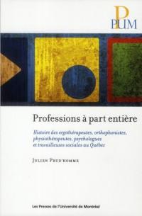 Professions a Part Entere. Histoire des Ergotherapeutes, Orthophonistes, Physiothr, Psychol et Trava