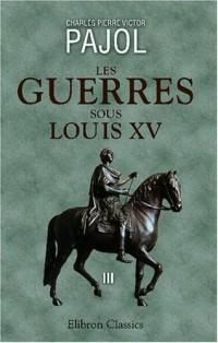 Les guerres sous Louis XV: Tome 3: (1740-1748). Italie - Flandre