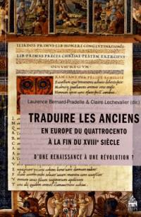 Traduire les Anciens en Europe du Quattrocento a la Fin du 18e Siecle