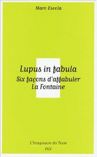 Lupus in fabula : Six façons d'affabuler La Fontaine