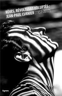 Rêves, révoltes et voluptés : Jean-Paul Curnier (1951-2017)