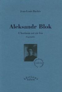 Aleksandr Blok : L'horizon est en feu