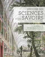 Histoire des sciences et des savoirs : Tome 2, Modernité et globalisation