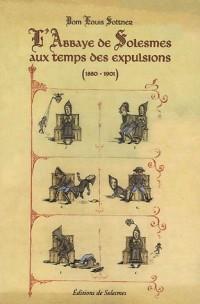 L'abbaye de Solesmes au temps des expulsions (1880-1901)