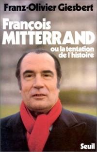 François Mitterrand, ou, La tentation de l'histoire