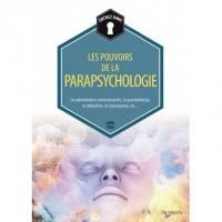 Les pouvoirs de la parapsychologie : Les phénomènes extrasensoriels, la psychokinésie, la télépathie, la clairvoyance, etc.