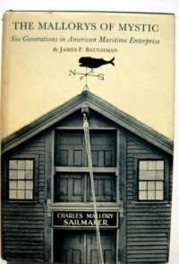 The Mallorys of Mystic; Six Generations in American Maritime Enterprise, by James P. Baughman