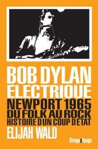 Dylan électrique : Newport 1965, du folk au rock, histoire d'un coup d'état