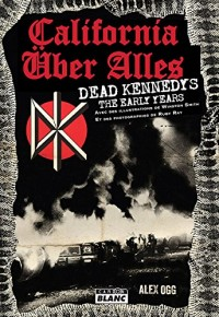 California über alles Dead Kennedys, The Early Years