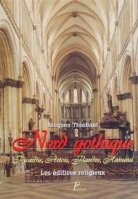 Nord de la France gothique : Picardie, Artois, Flandre, Hainaut : les édifices religieux