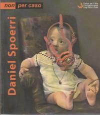 Daniel Spoerri. Non per caso