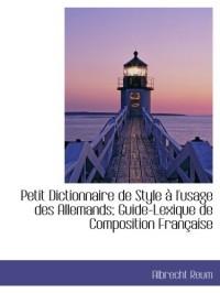 Petit Dictionnaire de Style à l'usage des Allemands; Guide-Lexique de Composition Française
