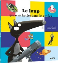 Le Loup Qui Avait la Tete Dans les Etoiles (Coll. Mes P'Tits Albums)