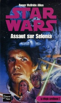 Star Wars, La Trilogie Corellienne, Tome 2 : Assaut sur Selonia