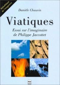 Viatiques : Essai sur l' imaginaire de Philippe Jacottet