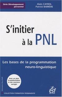 S'initier à la PNL : Les bases de la programmation neuro-linguistique