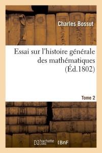 Essai Hist Mathematiques  T 2  ed 1802