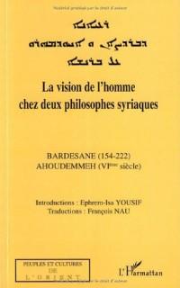 La vision de l'homme chez deux philosophes syriaques : Bardesane (154-222), Ahoudemmeh (VIÈ SIÈCLE)