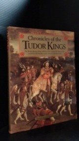 The Tudor Chronicles: The Kings, The Tudor Dynasty from 1485 to 1553- Henry VII, Henry VIII and Edward
