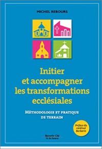 Initier et accompagner les transformations ecclésiales