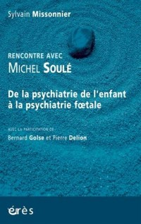 Rencontre avec Michel Soulé : De la psychiatrie de l'enfant à la psychiatrie foetale