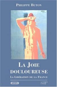 La Joie douloureuse : La Libération de la France