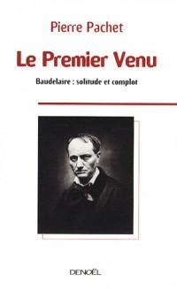 Le Premier Venu: Essai sur la pensée de Baudelaire