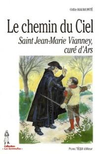 Le chemin du Ciel : Saint Jean-Marie Vianney, curé d'Ars