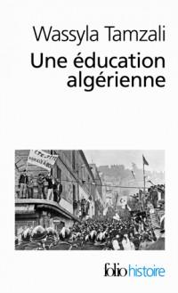 Une Education Algerienne (de la Revolution a la Decennie Noire)