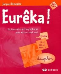 Eurêka ! : Dictionnaire orthographique pour écrire tout seul
