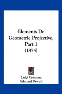 Elements de Geometrie Projective, Part 1 (1875)
