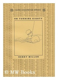 On turning eighty ; Journey to an antique land ; foreword to The angel is my watermark / by Henry Miller ; drawings by Bob Nash