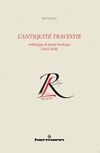 L'Antiquité travestie: Anthologie de poésie burlesque : 1644-1658