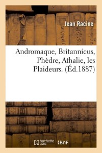 Andromaque  Britannicus  Phedre  ed 1887