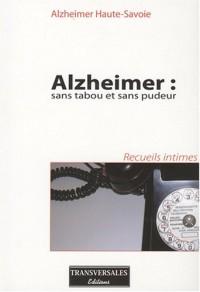 Alzheimer : sans tabou et sans pudeur : Recueils intimes